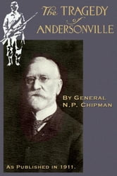 The Tragedy of Andersonville ebook by N P Chipman