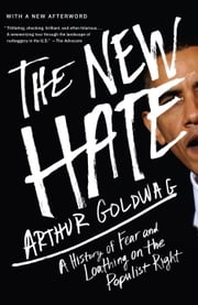 The New Hate - A History of Fear and Loathing on the Populist Right ebook by Arthur Goldwag