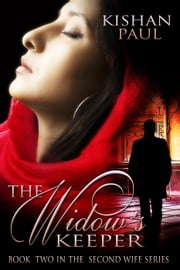 The Widow's Keeper - The Second Wife, #2 ebook by Kishan Paul
