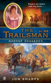 The Trailsman #308 - Border Bravados ebook by Jon Sharpe