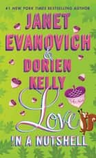 Love in a Nutshell - A Novel ebook by Janet Evanovich, Dorien Kelly