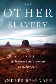 The Other Slavery - The Uncovered Story of Indian Enslavement in America ebook by Kobo.Web.Store.Products.Fields.ContributorFieldViewModel