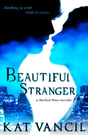 Beautiful Stranger - A Romantic Paranormal Mystery Series — The Marked Ones Trilogy Book 0.5 ebook by Kat Vancil,Alicia Kat Vancil