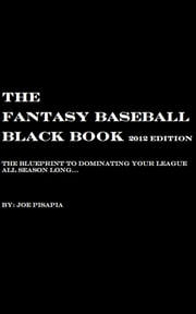 The Fantasy Baseball Black Book 2012 Edition ebook by Joe Pisapia
