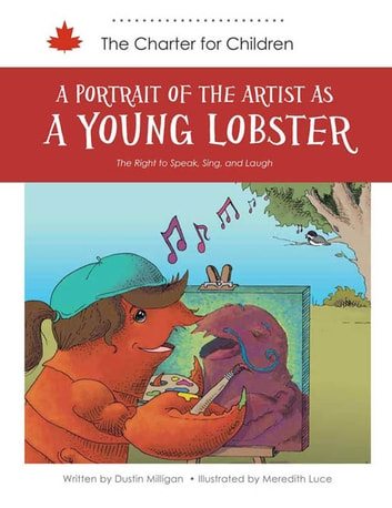 A Portrait of the Artist As a Young Lobster - The right to speak, sing and laugh ebook by Dustin Milligan (Author),Meredith Luce (Illustrator)