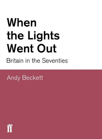 When the Lights Went Out - Britain in the Seventies ebook by Andy Beckett