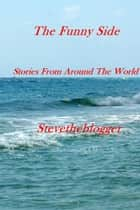 The Funny Side ebook by Stevetheblogger
