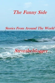 The Funny Side - Stories From Around The World ebook by Stevetheblogger