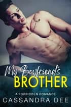 My Boyfriend's Brother - A Forbidden Romance ebook by Cassandra Dee