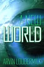 A New World ebook by Arvin Loudermilk