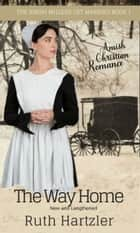 The Way Home: New and Lengthened (Amish Christian Romance) ebook by Ruth Hartzler