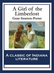 A Girl of the Limberlost - With linked Table of Contents ebook by Gene Stratton-Porter