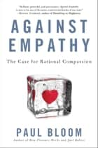 Against Empathy ebook by Paul Bloom