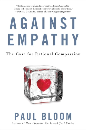 Against Empathy - The Case for Rational Compassion ebook by Paul Bloom