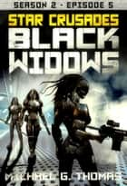 Star Crusades: Black Widows - Season 2: Episode 5 ebook by Michael G. Thomas
