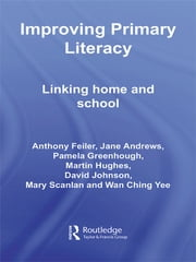 Improving Primary Literacy - Linking Home and School ebook by Anthony Feiler,Jane Andrews,Pamela Greenhough,Martin Hughes,David Johnson,Mary Scanlan,Wan Ching Yee