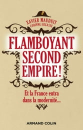 Flamboyant Second Empire ! - Et la France entra dans la modernité... ebook by Xavier Mauduit,Corinne Ergasse