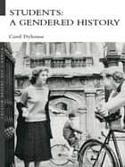 Students: A Gendered History ebook by Carol Dyhouse