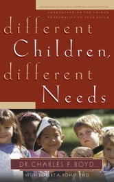 Different Children, Different Needs - Understanding the Unique Personality of Your Child ebook by Dr. Charles F. Boyd,David Boehi