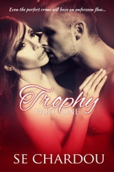 Trophy Part One - Trophy Serial Trilogy, #1 ebook by SE Chardou