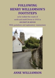 Following Henry Williamson's Footsteps as He Walked the Coasts of North and South Devon in 1933 in ON FOOT IN DEVON ebook by Anne Williamson