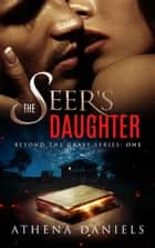 The Seer's Daughter - Beyond the Grave Series, #1 ebook by Athena Daniels