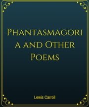 Phantasmagoria and Other Poems is a poem ebook by Lewis Carroll