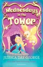 Wednesdays in the Tower ebook by Jessica Day George
