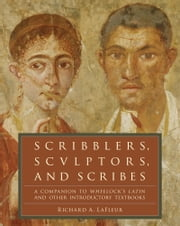Scribblers, Sculptors, and Scribes - A Companion to Wheelock's Latin and Other Introductory Textbooks ebook by Kobo.Web.Store.Products.Fields.ContributorFieldViewModel
