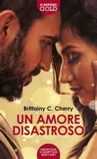 Un amore disastroso eBook by Brittainy C. Cherry