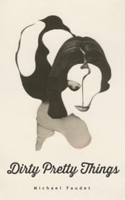 Dirty Pretty Things ebook by Michael Faudet