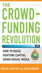 The Crowdfunding Revolution: How to Raise Venture Capital Using Social Media ebook by Kevin Lawton,Dan Marom