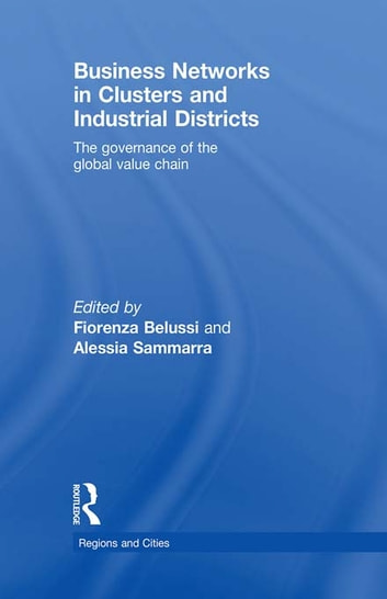 Business Networks in Clusters and Industrial Districts - The Governance of the Global Value Chain ebook by