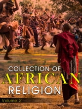 Collection Of African Religion Volume 2 ebook by NETLANCERS INC