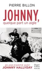 Johnny, quelque part un aigle. 40 ans d'amitié avec Johnny Hallyday ebook by Pierre Billon