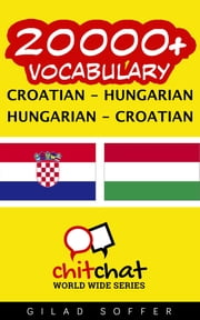 20000+ Vocabulary Croatian - Hungarian ebook by Gilad Soffer
