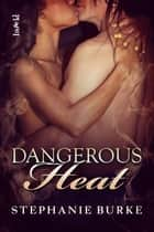 Dangerous Heat ebook by Stephanie Burke