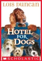 Hotel For Dogs ebook by Lois Duncan