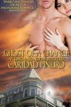 GHOST OF A CHANCE, a paranormal novella ebook by Caridad Pineiro