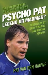 Psycho Pat - Legend or Madman? ebook by Pat Van Den Hauwe