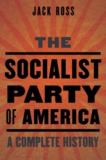 The Socialist Party of America - A Complete History ebook by Jack Ross
