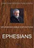 Ephesians - Spurgeon's Bible Expositions ebook by Charles H. Spurgeon