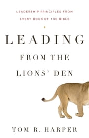 Leading from the Lions' Den ebook by Tom Harper