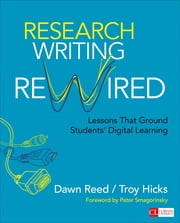 Research Writing Rewired - Lessons That Ground Students' Digital Learning ebook by Dawn M. Reed,Troy W. (Wayne) Hicks