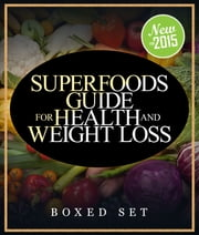 Superfoods Guide for Health and Weight Loss (Boxed Set) - With Over 100 Juicing and Smoothie Recipes ebook by Speedy Publishing