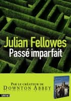 Passé imparfait ebook by Julian FELLOWES,Jean SZLAMOWICZ