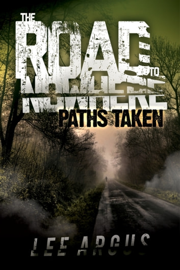 The Road to Nowhere 2: Paths Taken ebook by Lee Argus