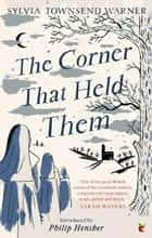 The Corner That Held Them ebook by Sylvia Townsend Warner, Philip Hensher