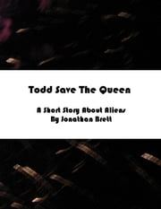 Todd Save The Queen: A Short Story ebook by Jonathan Brett