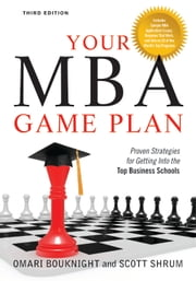 Your MBA Game Plan, Third Edition - Proven Strategies for Getting Into the Top Business Schools ebook by Omari Bouknight,Scott Shrum